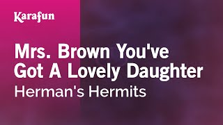 Karaoke Mrs. Brown You've Got A Lovely Daughter - Herman's Hermits *