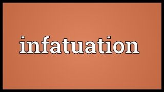 Infatuation Meaning