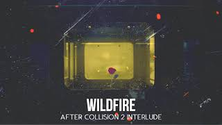 Wildfire [After Collision 2] (Interlude)