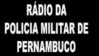 Radio da Policia Militar de Pernambuco.