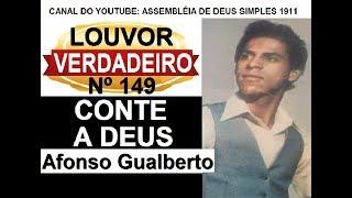 CONTE A DEUS - AFONSO GUALBERTO - LOUVOR ANTIGO Nº149 HINO DA SÃ DOUTRINA - CÂNTICO ESPIRITUAL Nº149