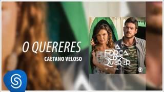 Caetano Veloso - O Quereres (A Força do Querer Vol. 1) [Áudio Oficial]