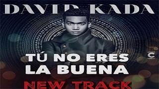 David Kada - Tu No Eres La Buena (New 2017)