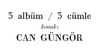 3 Albüm / 3 Cümle: Can Güngör (Teaser)
