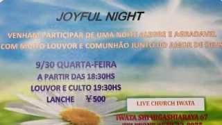 JOYFULL NIGHT NA LIVE CHURCH IWATA JAPÃO SEJAM TODOS BEM-VINDOS CANAL ALECS171