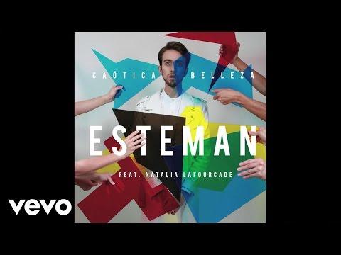 esteman-caotica-belleza-audio-ft-natalia-lafourcade-estemanvevo