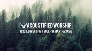 Jesus, Lover Of My Soul - Hillsong (Samantha Sams acoustic cover)