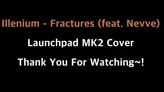 Illenium - Fractures (feat. Nevve) / Launchpad mk2 Cover