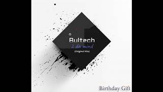 Bultech - 2 Da Mind (Original Mix|) Birthday Gift