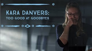 Kara Danvers- Too Good at Goodbyes