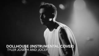 Tyler Joseph and Jocef: Dollhouse (Instrumental Cover)