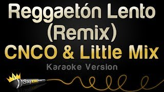 CNCO, Little Mix - Reggaetón Lento (Remix) (Karaoke Version)