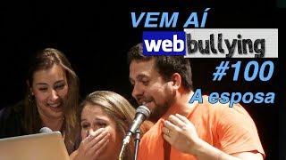 O WEBBULLYING #100 VEM AÍ - A ESPOSA DE MAURÍCIO MEIRELLES