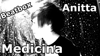Anitta - Medicina (BeatBox Remix) #ANITTA