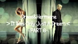 Draco & Hermione | It Was Only Just A Dream Part 6