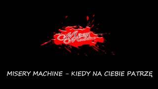 Misery Machine  - Kiedy na Ciebie patrzę