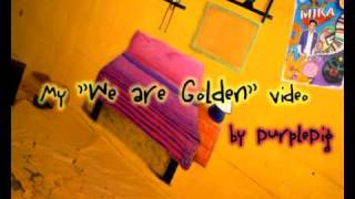 My We are golden video for MIKA's competition - by Aky-chan/PurplePig