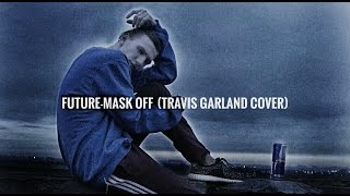 Future - Mask off (Travis Garland Cover)