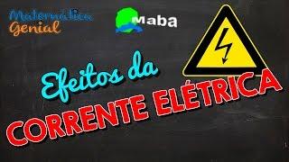 MABA FÍSICA  -  EFEITOS DA CORRENTE ELÉTRICA (Matemática Genial)
