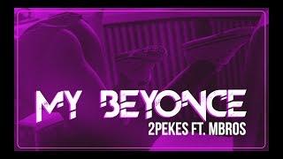 My Beyoncé - 2PeKes Ft. MBros (Bootleg) 2k17