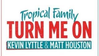 Tropical Family - Kevin Lyttle & Matt Houston - Turn me on