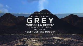 GREY - Somos La Tierra (Feat. Lucas Cassina)