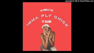 DJ Smallz 732 - Imma Fly Chick 2k17 Ft @alenafougere_