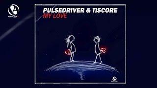 Pulsedriver & Tiscore - My Love (Topmodelz Remix)