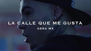 LA CALLE QUE ME GUSTA // GERA MXM.