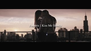 Fourtris || Kiss Me Slowly
