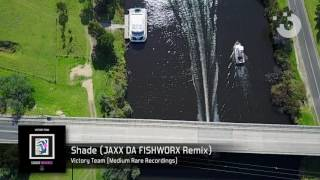 Victory Team - Shade (JAXX DA FISHWORX Remix) [FULL SONG]