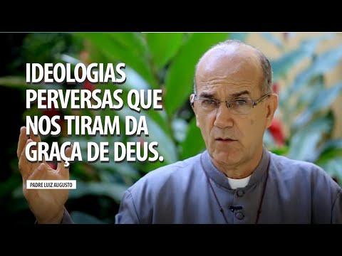 Padre Luiz Augusto: Ideologias perversas que nos tiram da Graça de Deus