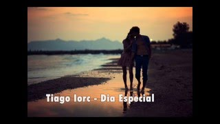 Tiago Iorc - Dia Especial (LETRA)