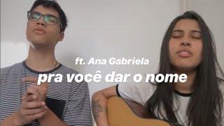 Pra Você Dar O Nome- 5 A Seco (Gabriel Cobaia & Ana Gabriela Cover)