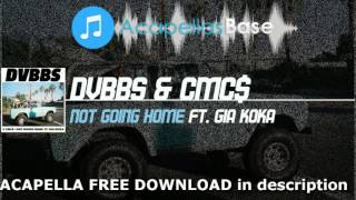 DVBBS & CMC$ ft Gia Koka - Not Going Home (Studio Acapella) FREE DOWNLOAD