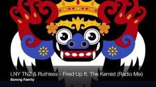 LNY TNZ & RUTHLESS - FIRED UP FT. THE KEMIST