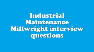 Industrial Maintenance Millwright interview questions width=