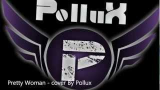 Roy Orbison - Pretty Woman (Cover By Pollux)