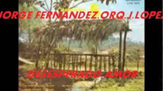 DESESPERADO AMOR-JORGE FERNANDEZ-ORQ DE JORGE LOPEZ.