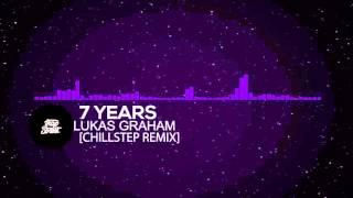 Lukas Graham - 7 Years [Chillstep Remix]
