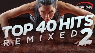 Workout Music Source // Top 40 Hits Remixed 2 // 128 BPM
