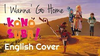 """ENGLISH """"I Wanna' Go Home"""" KonoSuba (Akane Sasu Sora)"""