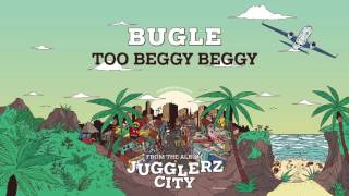 BUGLE - TOO BEGGY BEGGY [JUGGLERZ CITY ALBUM 2016]