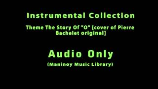 "Instrumental Collection - Theme from The Story Of ""O"" [cover of Pierre Bachelet's original]"