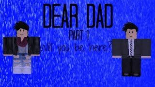 "Will you be here? | ""Dear Dad"" Part 1"
