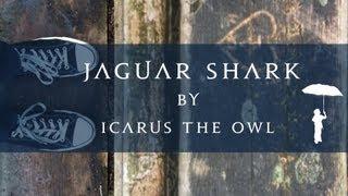 Jaguar Shark By Icarus The Owl (Lyric Video)