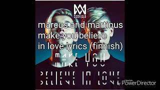 Marcus & Martinus make you believe in love lyrics (finnish)