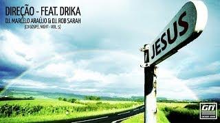 Direção - DJ. Marcelo Araujo e DJ. Rob Sarah - Feat. Drika