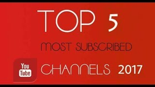 Top 5 YouTube channels in the World 2017