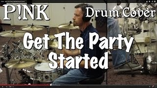 Pink - Get The Party Started Drum Cover
